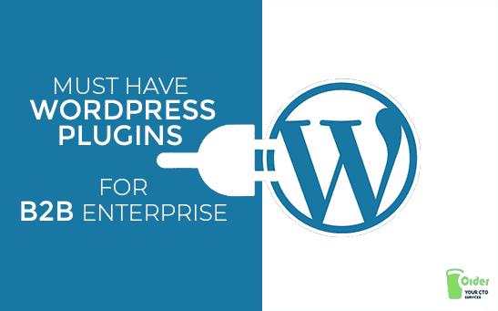 Must Have WordPress plugins For B2B Enterprise